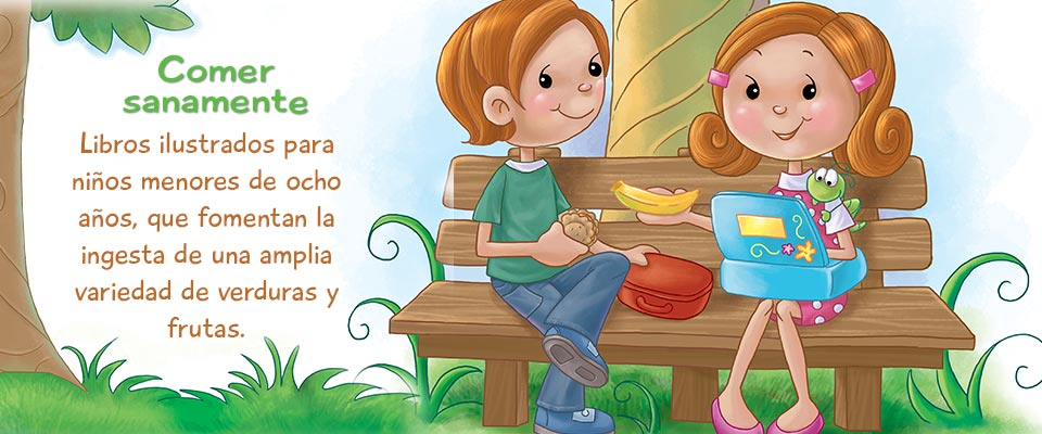 Libros ilustrados para niños menores de ocho años, que fomentan la ingesta de una amplia variedad de verduras y frutas.